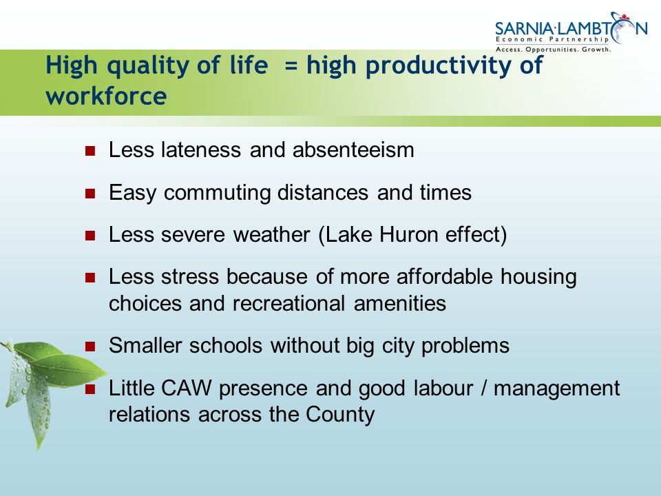 High quality of life = high productivity of workforce Less lateness and absenteeism Easy commuting distances and times Less severe weather (Lake Huron