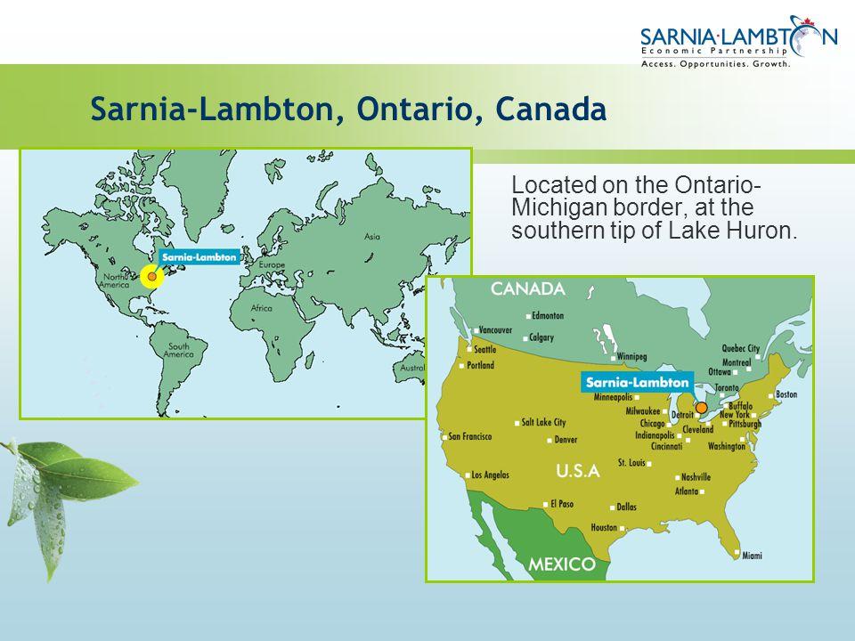 Sarnia-Lambton, Ontario, Canada Located on the Ontario- Michigan border, at the southern tip of Lake Huron.