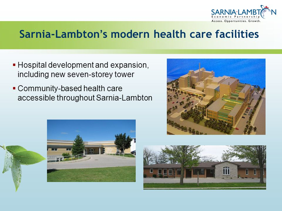 Sarnia-Lambton s modern health care facilities Hospital development and expansion, including new seven-storey tower Community-based health care access