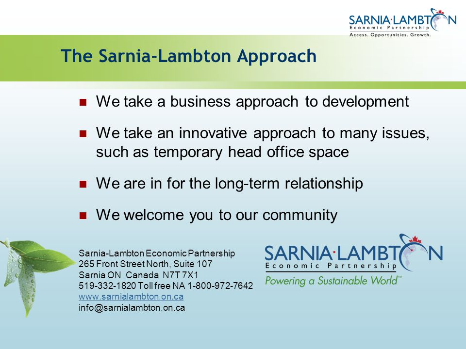 The Sarnia-Lambton Approach We take a business approach to development We take an innovative approach to many issues, such as temporary head office sp