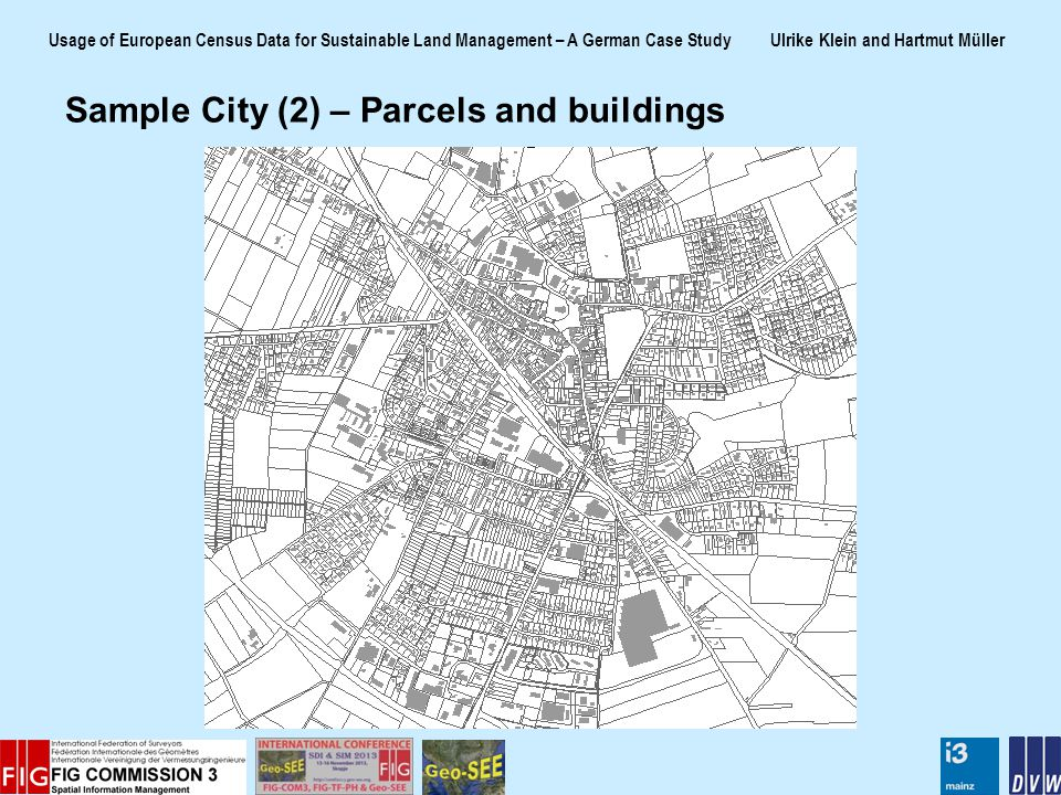 Usage of European Census Data for Sustainable Land Management – A German Case Study Ulrike Klein and Hartmut Müller Sample City (2) – Parcels and buildings