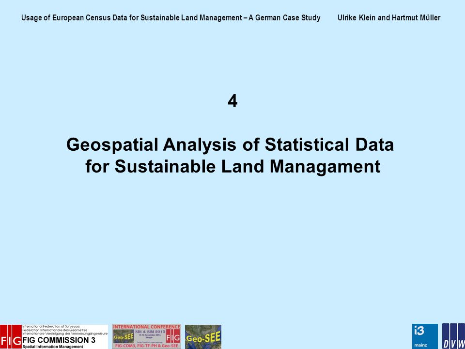Usage of European Census Data for Sustainable Land Management – A German Case Study Ulrike Klein and Hartmut Müller 4 Geospatial Analysis of Statistical Data for Sustainable Land Managament