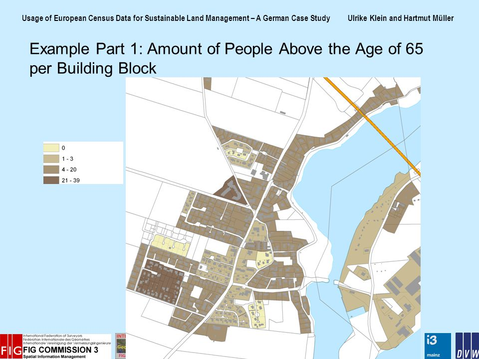 Usage of European Census Data for Sustainable Land Management – A German Case Study Ulrike Klein and Hartmut Müller Example Part 1: Amount of People Above the Age of 65 per Building Block