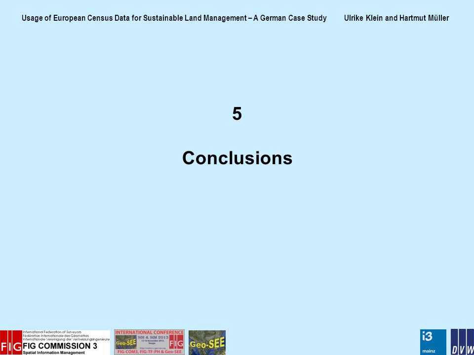 Usage of European Census Data for Sustainable Land Management – A German Case Study Ulrike Klein and Hartmut Müller 5 Conclusions