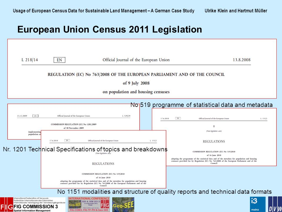Usage of European Census Data for Sustainable Land Management – A German Case Study Ulrike Klein and Hartmut Müller Census data, a highly valuable source for sustainable land management The spatial dimension of census data – in practice often a hidden treasure Unearthing the treasure - needs integration of various data formats and representations - is often a challenging and time intensive process - helps to generate new knowledge on spatial patterns and relations of census data