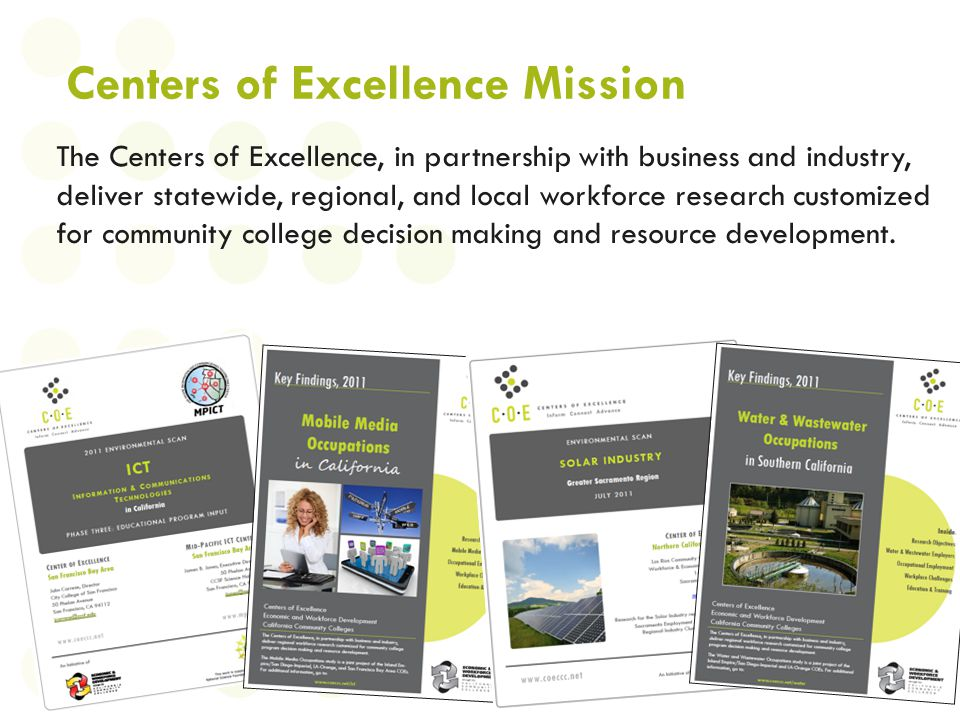 Centers of Excellence Mission The Centers of Excellence, in partnership with business and industry, deliver statewide, regional, and local workforce r