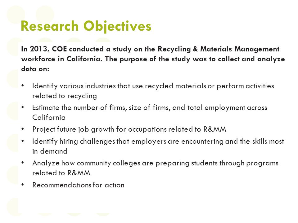 Research Objectives In 2013, COE conducted a study on the Recycling & Materials Management workforce in California. The purpose of the study was to co
