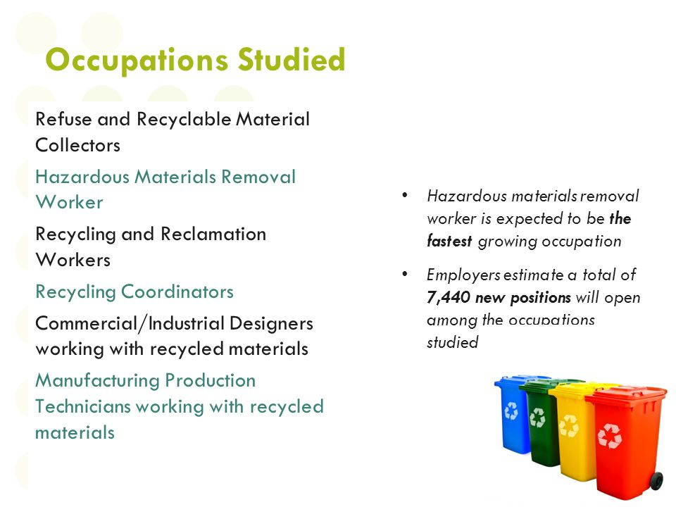 Occupations Studied Refuse and Recyclable Material Collectors Hazardous Materials Removal Worker Recycling and Reclamation Workers Recycling Coordinat