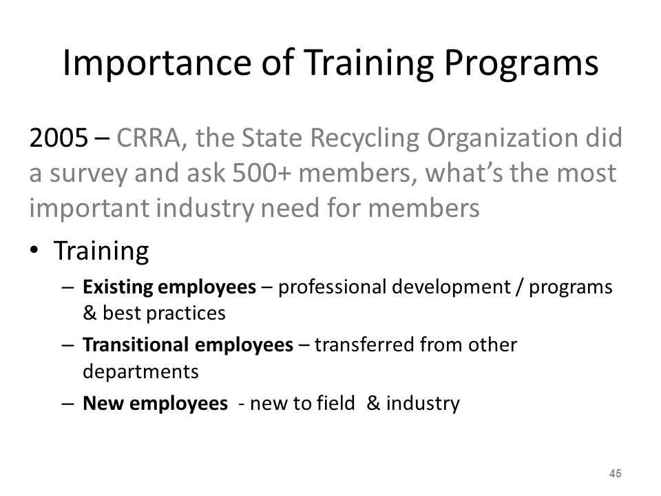 Importance of Training Programs 2005 – CRRA, the State Recycling Organization did a survey and ask 500+ members, whats the most important industry nee