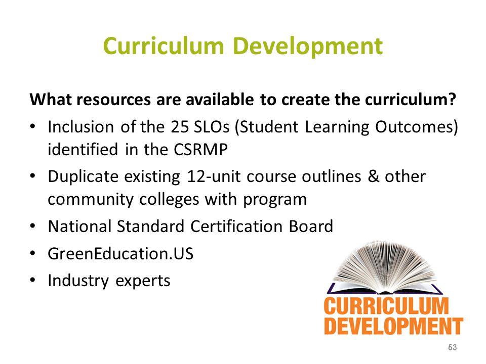 Curriculum Development What resources are available to create the curriculum? Inclusion of the 25 SLOs (Student Learning Outcomes) identified in the C