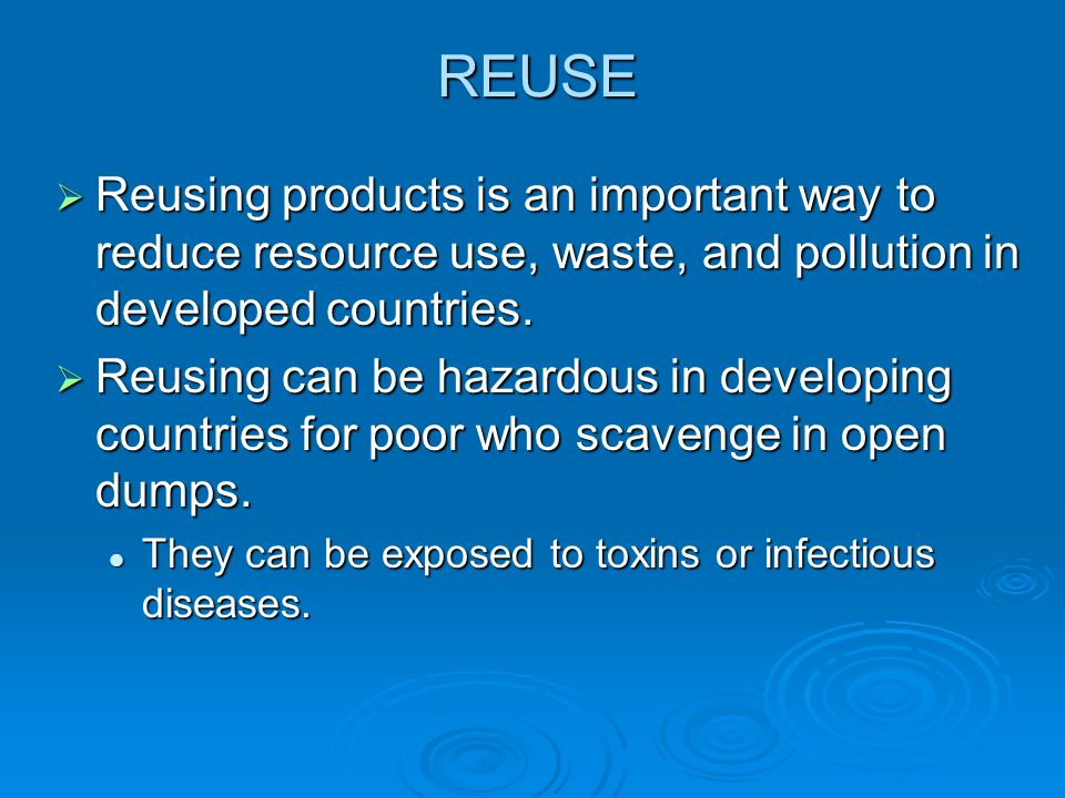 REUSE Reusing products is an important way to reduce resource use, waste, and pollution in developed countries. Reusing products is an important way t