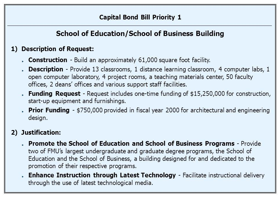 Capital Bond Bill Priority 1 School of Education/School of Business Building 1) Description of Request: Construction - Build an approximately 61,000 square foot facility.