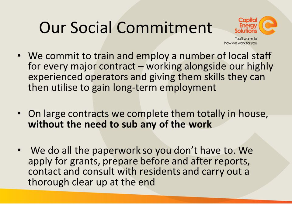 Our Social Commitment We commit to train and employ a number of local staff for every major contract – working alongside our highly experienced operat