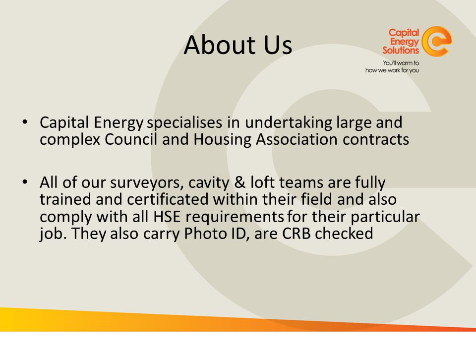 About Us Capital Energy specialises in undertaking large and complex Council and Housing Association contracts All of our surveyors, cavity & loft tea