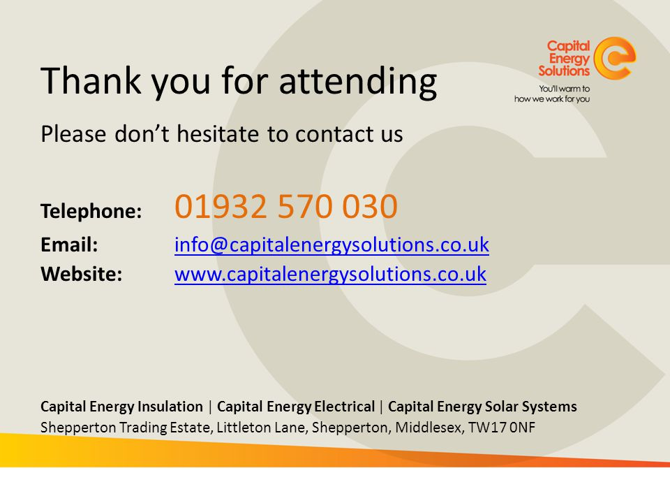 Thank you for attending Please dont hesitate to contact us Telephone: 01932 570 030 Email: info@capitalenergysolutions.co.ukinfo@capitalenergysolution