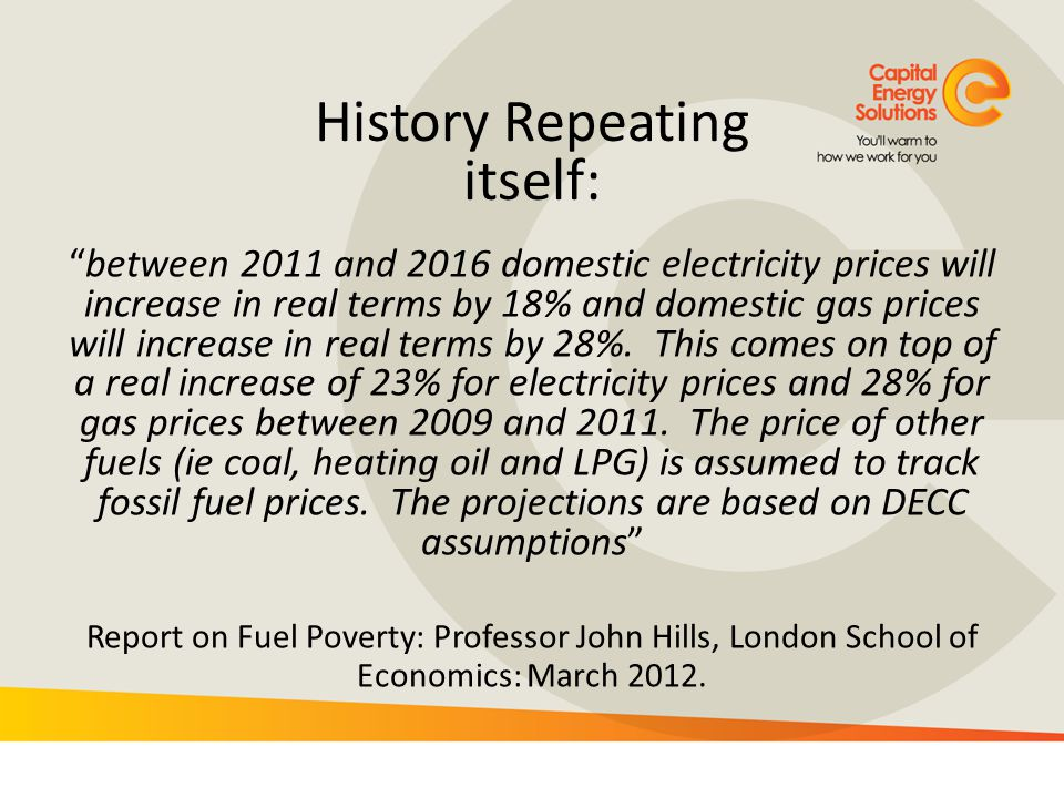 History Repeating itself: between 2011 and 2016 domestic electricity prices will increase in real terms by 18% and domestic gas prices will increase i