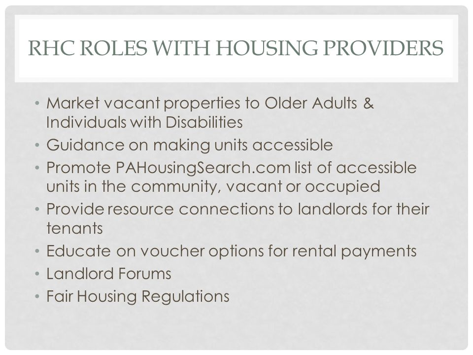 RHC ROLES WITH HOUSING PROVIDERS Market vacant properties to Older Adults & Individuals with Disabilities Guidance on making units accessible Promote
