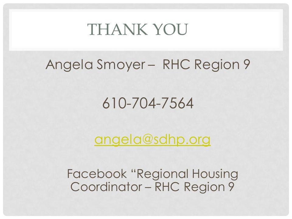 THANK YOU Angela Smoyer – RHC Region 9 610-704-7564 angela@sdhp.org Facebook Regional Housing Coordinator – RHC Region 9