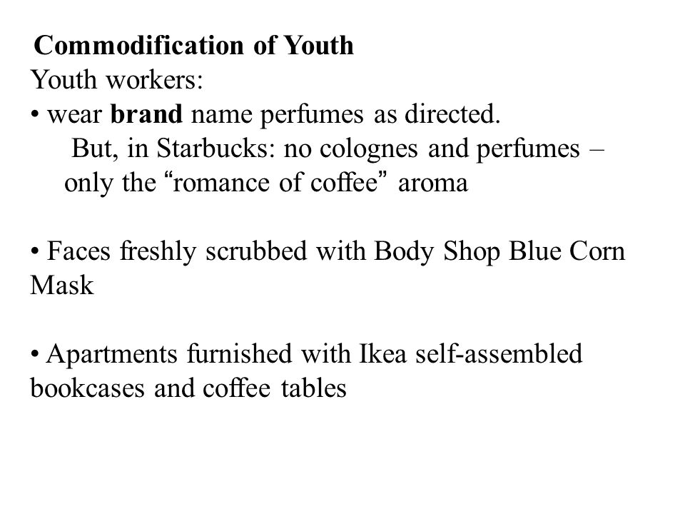 Commodification of Youth Youth workers: wear brand name perfumes as directed.