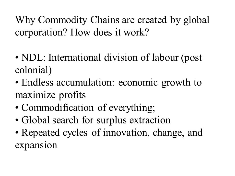 Why Commodity Chains are created by global corporation.