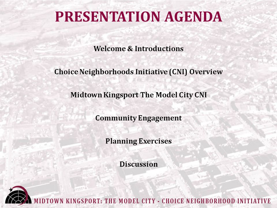 PRESENTATION AGENDA Welcome & Introductions Choice Neighborhoods Initiative (CNI) Overview Midtown Kingsport The Model City CNI Community Engagement Planning Exercises Discussion