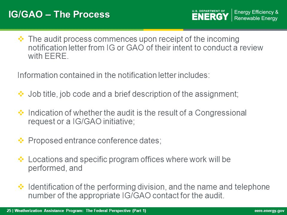 25 | Weatherization Assistance Program: The Federal Perspective (Part 1)eere.energy.gov IG/GAO – The Process The audit process commences upon receipt of the incoming notification letter from IG or GAO of their intent to conduct a review with EERE.