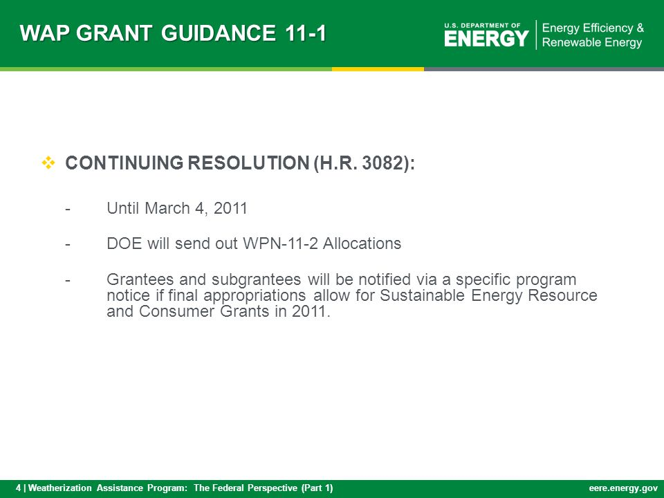 4 | Weatherization Assistance Program: The Federal Perspective (Part 1)eere.energy.gov WAP GRANT GUIDANCE 11-1 CONTINUING RESOLUTION (H.R.
