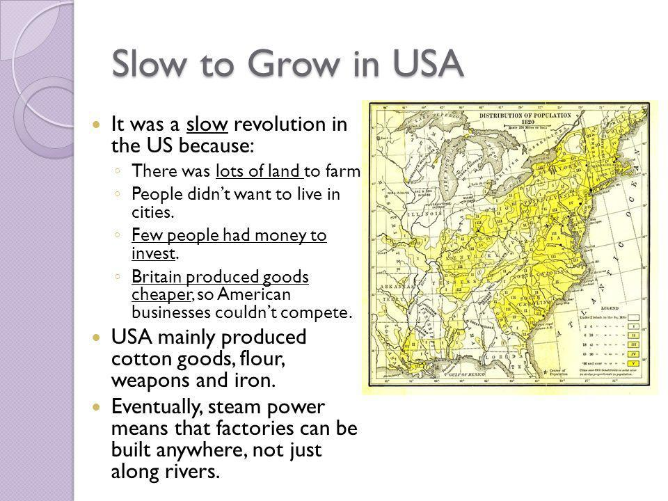 Slow to Grow in USA It was a slow revolution in the US because: There was lots of land to farm.
