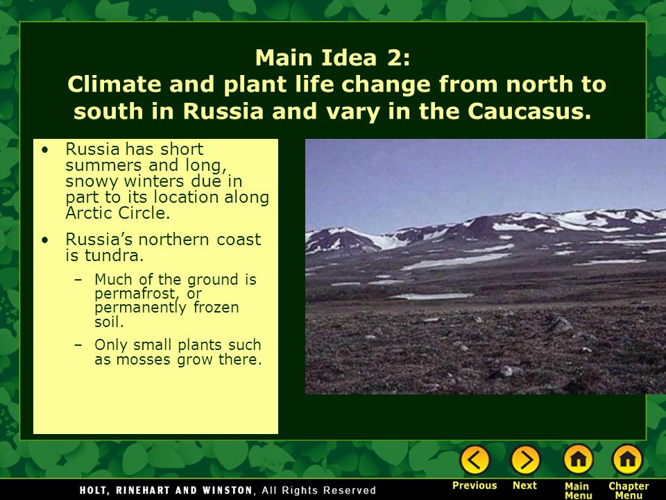 Main Idea 2: Climate and plant life change from north to south in Russia and vary in the Caucasus. Russia has short summers and long, snowy winters du
