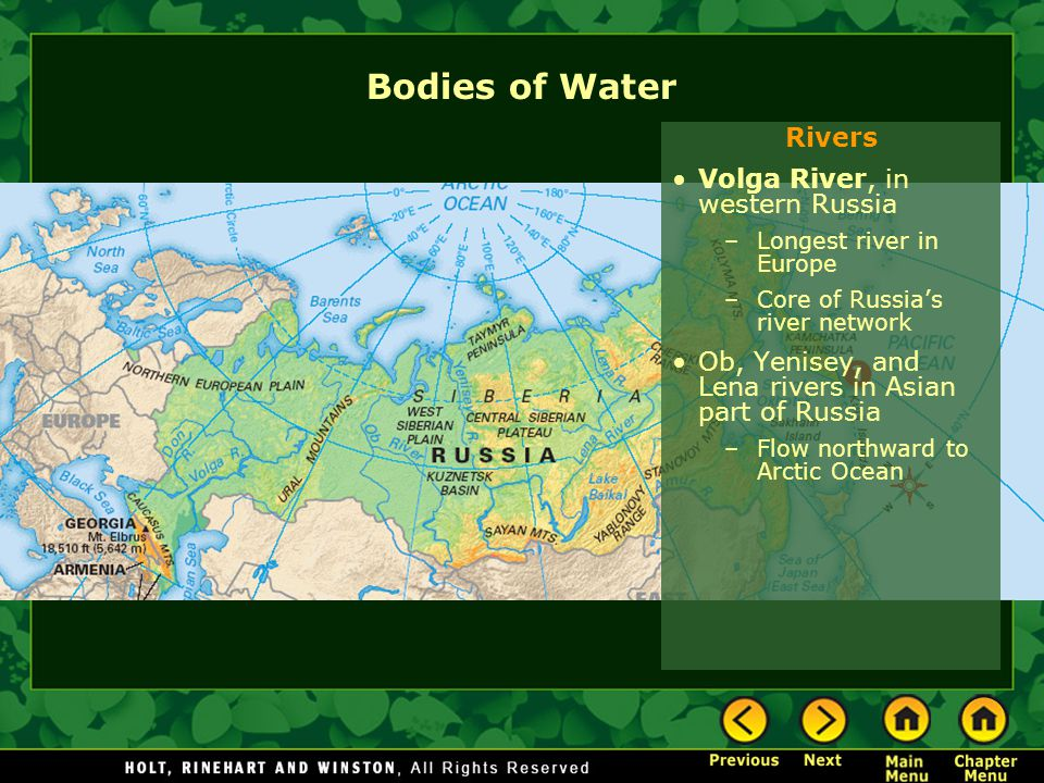 Bodies of Water Rivers Volga River, in western Russia –Longest river in Europe –Core of Russias river network Ob, Yenisey, and Lena rivers in Asian pa