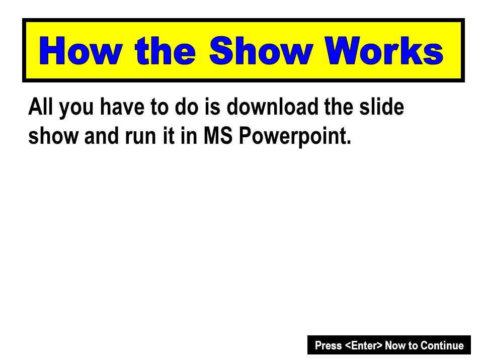 All you have to do is download the slide show and run it in MS Powerpoint.