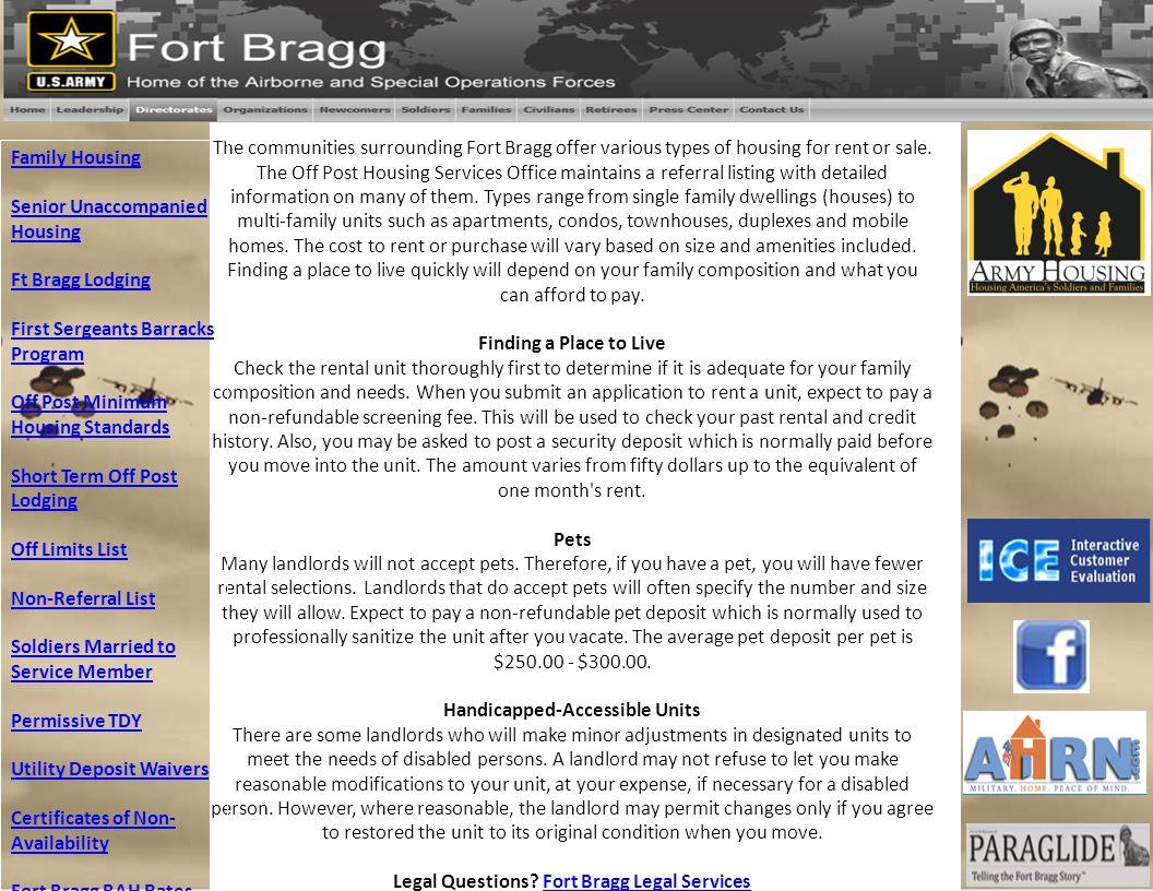 Housing Availability The communities surrounding Fort Bragg offer various types of housing for rent or sale. The Off Post Housing Services Office main