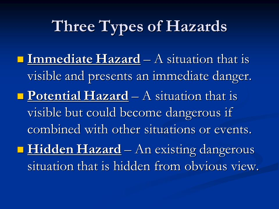 What is a Hazard.A hazard is a dangerous situation that could cause an accident.