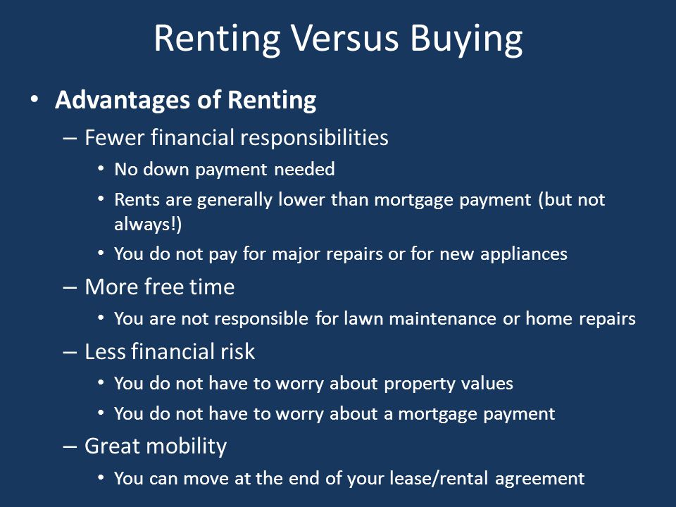 Renting Versus Buying (continued) Disadvantages of Renting – No buildup of equity – Little control over living space – No tax benefits