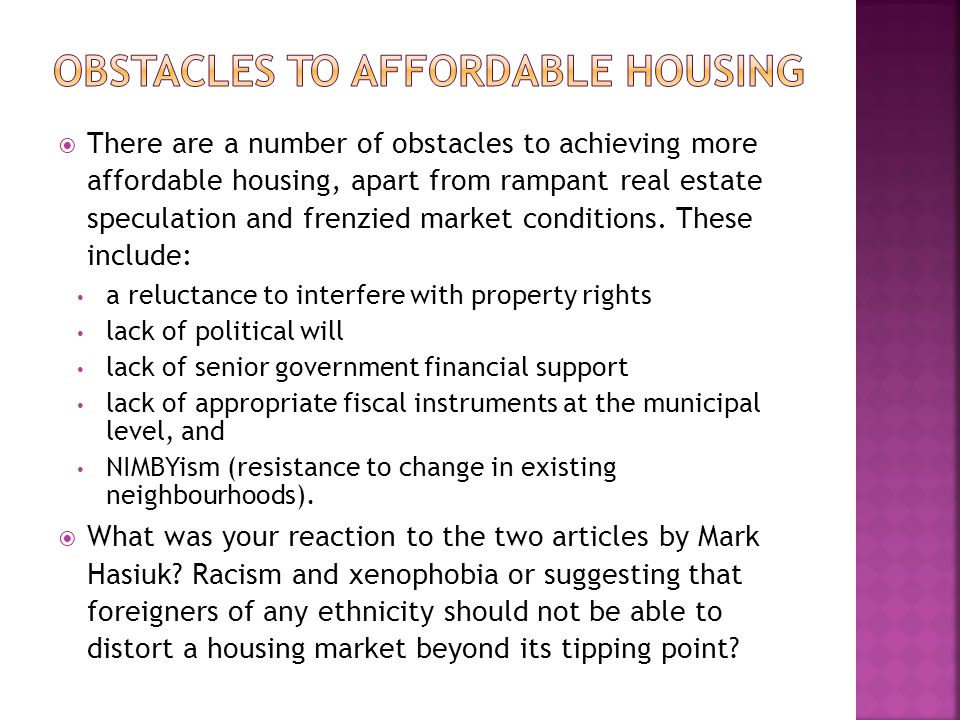 There are a number of obstacles to achieving more affordable housing, apart from rampant real estate speculation and frenzied market conditions.