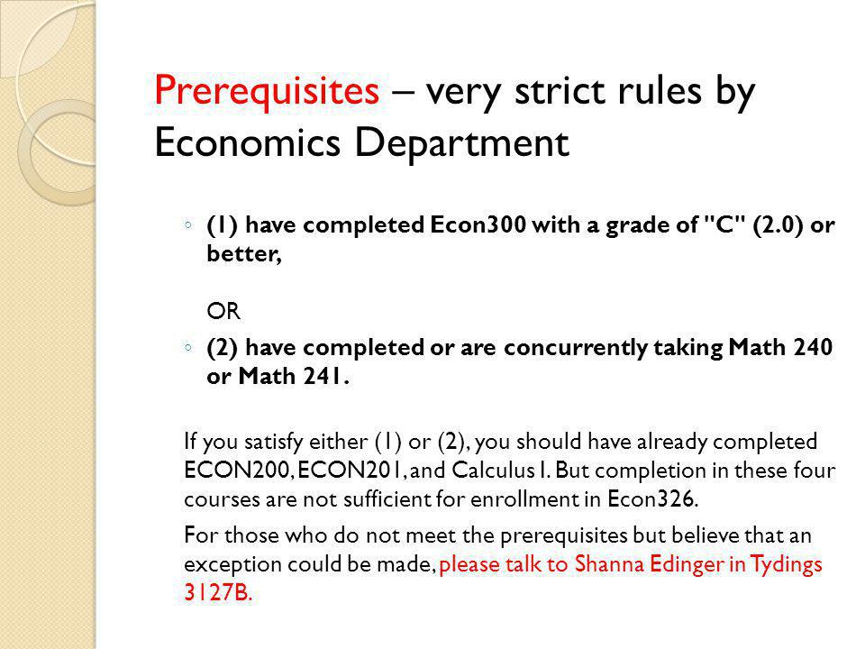 Prerequisites – very strict rules by Economics Department (1) have completed Econ300 with a grade of