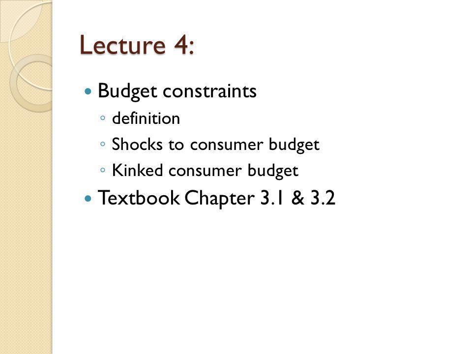 Lecture 4: Budget constraints definition Shocks to consumer budget Kinked consumer budget Textbook Chapter 3.1 & 3.2