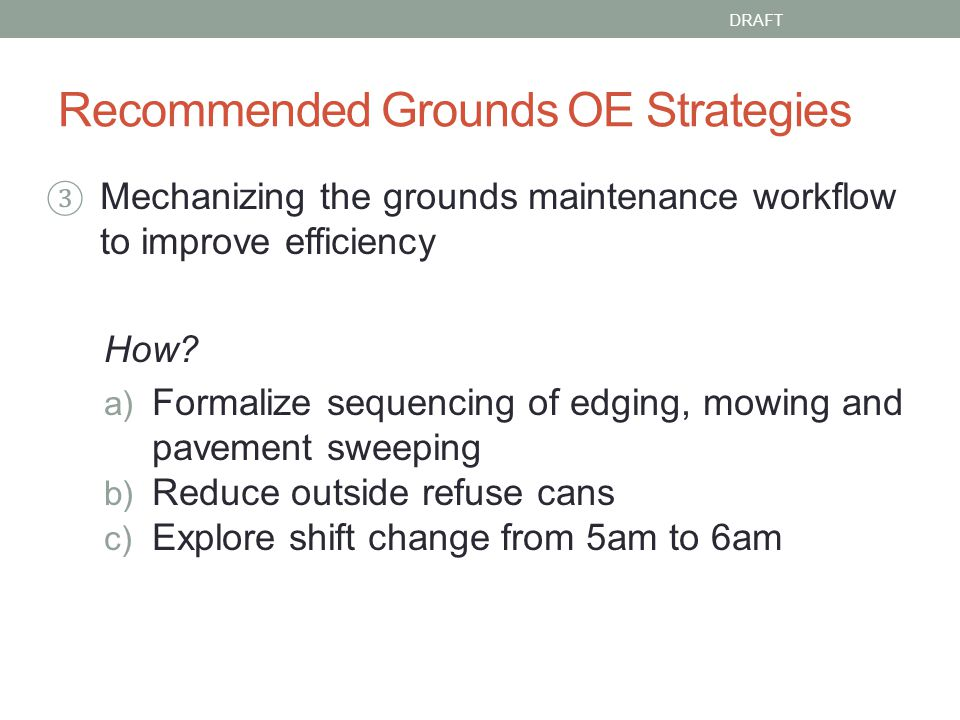 Recommended Grounds OE Strategies Mechanizing the grounds maintenance workflow to improve efficiency How.