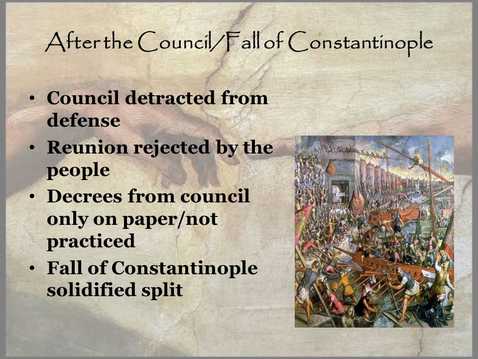 After the Council/Fall of Constantinople Council detracted from defense Reunion rejected by the people Decrees from council only on paper/not practiced Fall of Constantinople solidified split