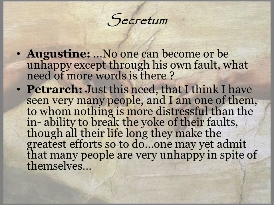 Secretum Augustine: …No one can become or be unhappy except through his own fault, what need of more words is there .