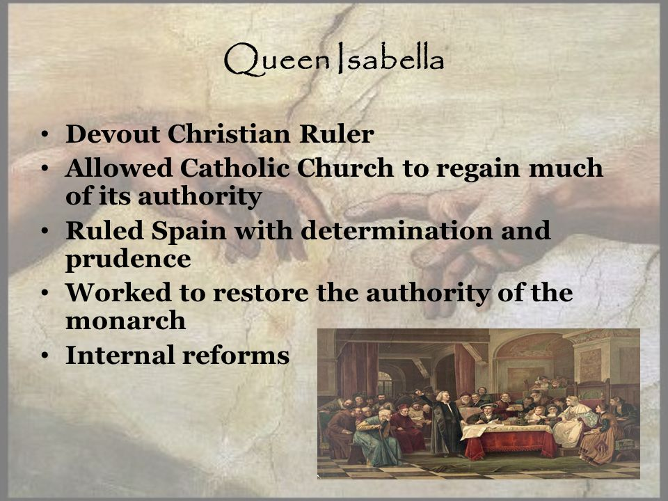 Queen Isabella Devout Christian Ruler Allowed Catholic Church to regain much of its authority Ruled Spain with determination and prudence Worked to restore the authority of the monarch Internal reforms