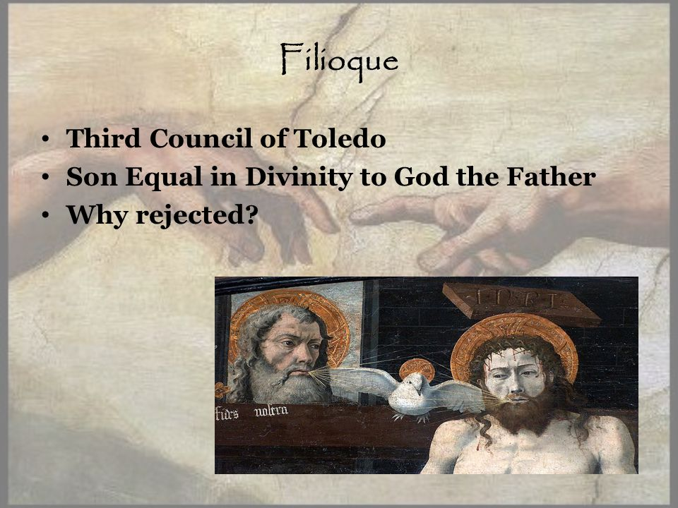 Filioque Third Council of Toledo Son Equal in Divinity to God the Father Why rejected