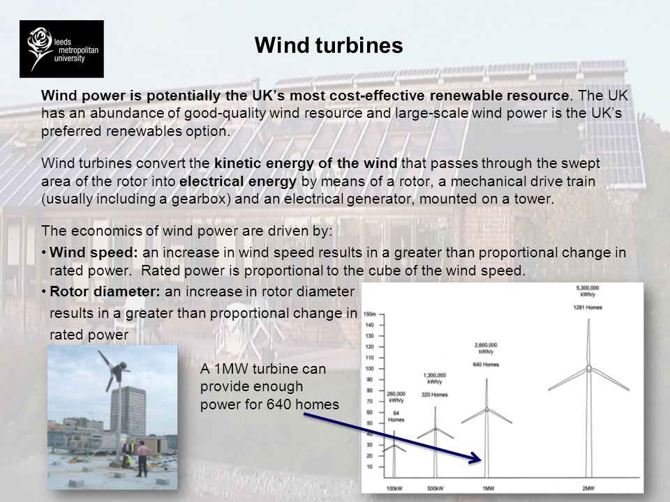 Wind turbines Wind power is potentially the UKs most cost-effective renewable resource. The UK has an abundance of good-quality wind resource and larg