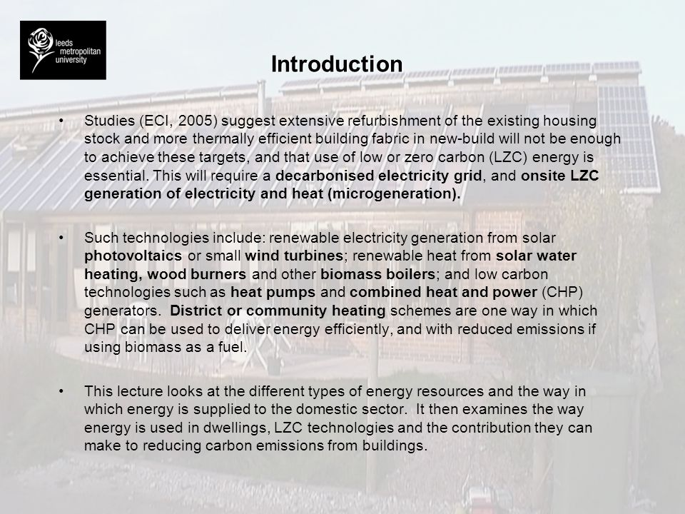 Introduction Studies (ECI, 2005) suggest extensive refurbishment of the existing housing stock and more thermally efficient building fabric in new-bui