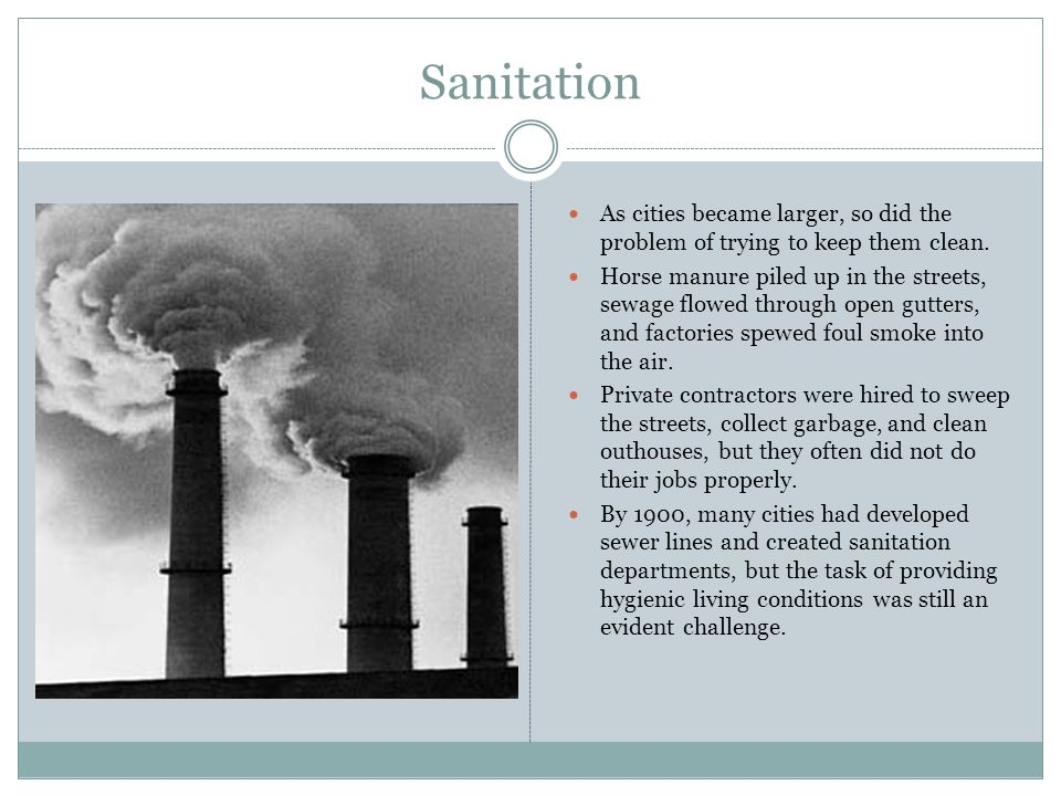 Sanitation As cities became larger, so did the problem of trying to keep them clean.