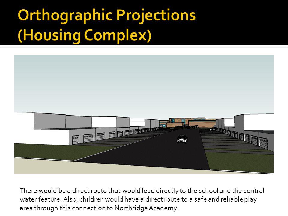 There would be a direct route that would lead directly to the school and the central water feature.