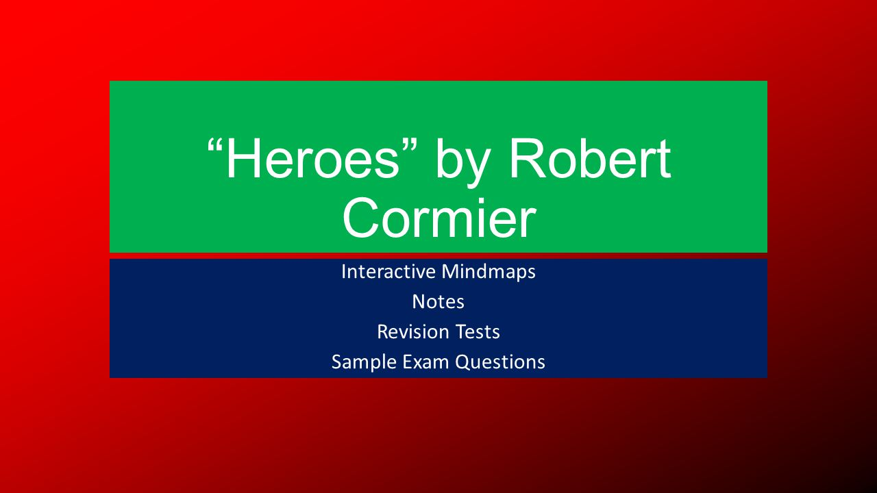Heroes by Robert Cormier Interactive Mindmaps Notes Revision Tests Sample Exam Questions