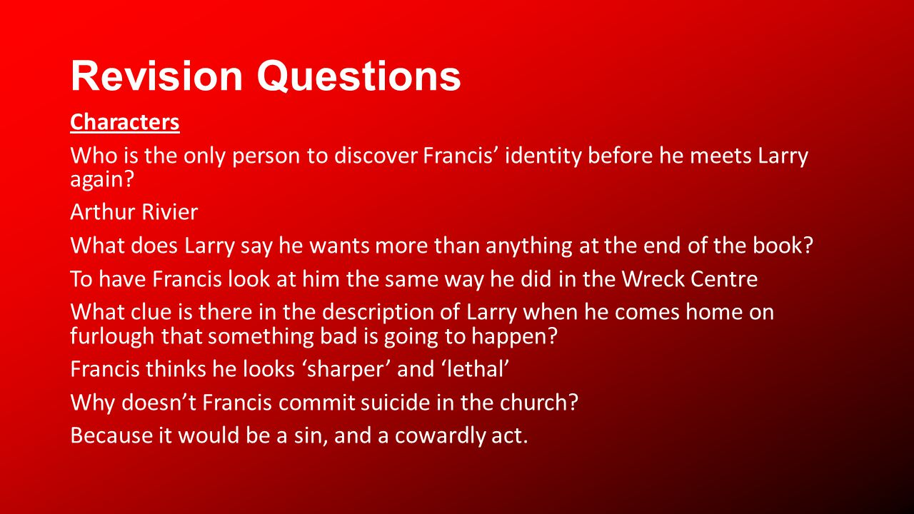 Revision Questions Characters Who is the only person to discover Francis identity before he meets Larry again.