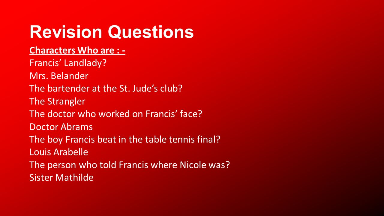 Revision Questions Characters Who are : - Francis Landlady.