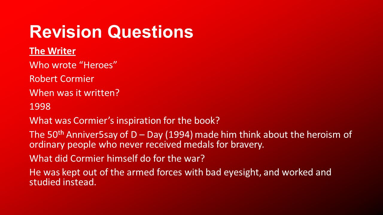 Revision Questions The Writer Who wrote Heroes Robert Cormier When was it written.